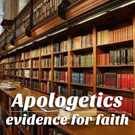 Apologetics: evidence for faith